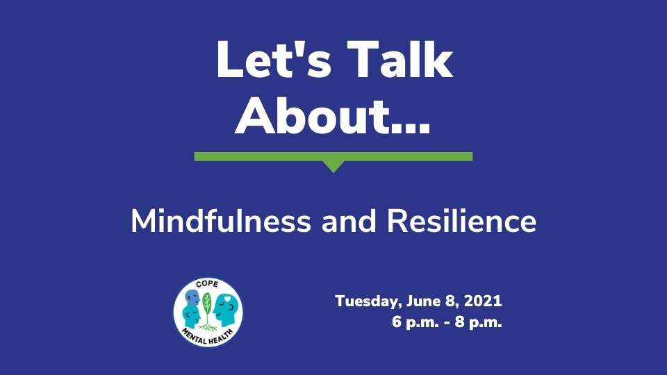 Let's Talk About Mindfulness and Resilience. Tuesday, June 8, 2021 from 6 p.m. to 8 p.m.