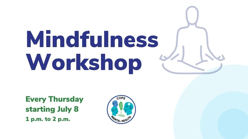 Mindfulness Workshop Every Thursday Starting July 8 from 1 p.m. to 2 p.m.