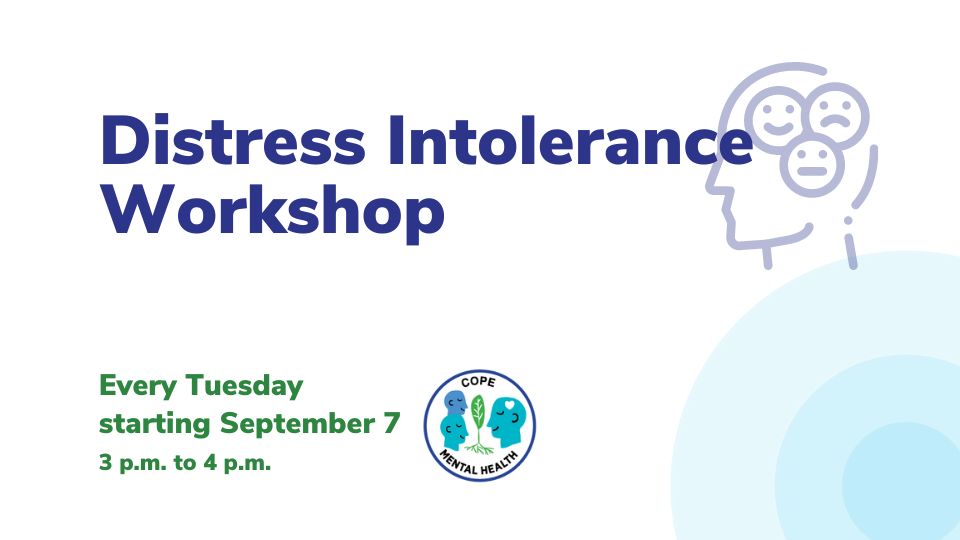 Distress Intolerance Workshop graphic. Every Tuesday starting September 7 from 3 p.m. to 4 p.m.