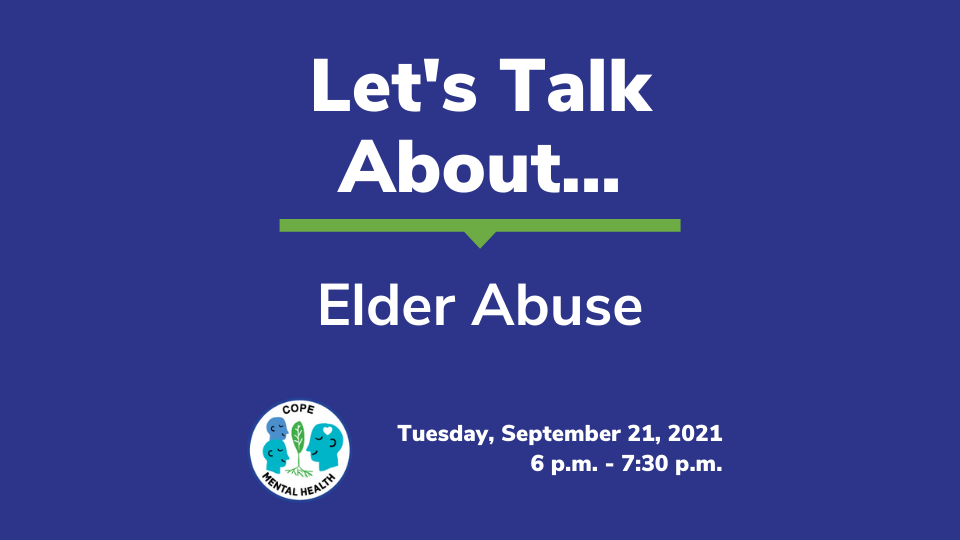 Let's Talk About Elder Abuse: Tuesday, September 21, 2021 from 6 p.m. to 7:30 p.m.