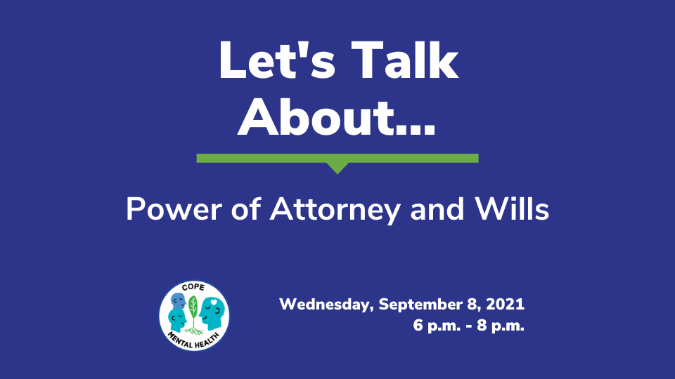 Let's Talk ABout Power of Attorney and Wills: Wednesday, September 8, 2021 from 6 p.m. to 8 p.m.